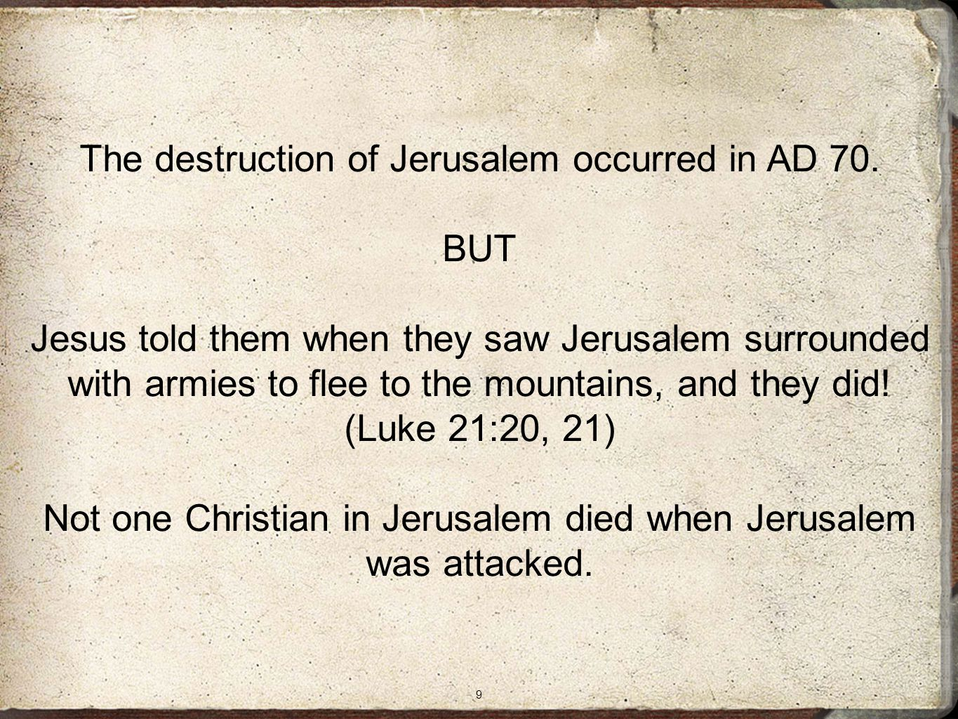 9 The destruction of Jerusalem occurred in AD 70.