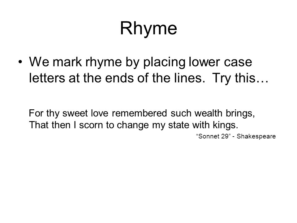 Rhyme We mark rhyme by placing lower case letters at the ends of the lines.