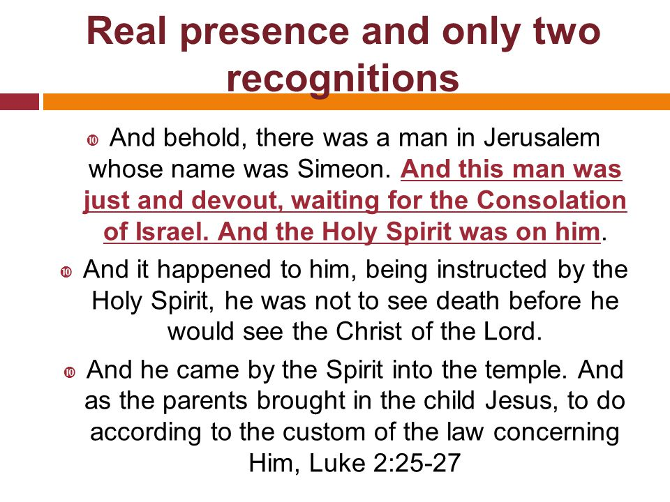 Real presence and only two recognitions  And behold, there was a man in Jerusalem whose name was Simeon.