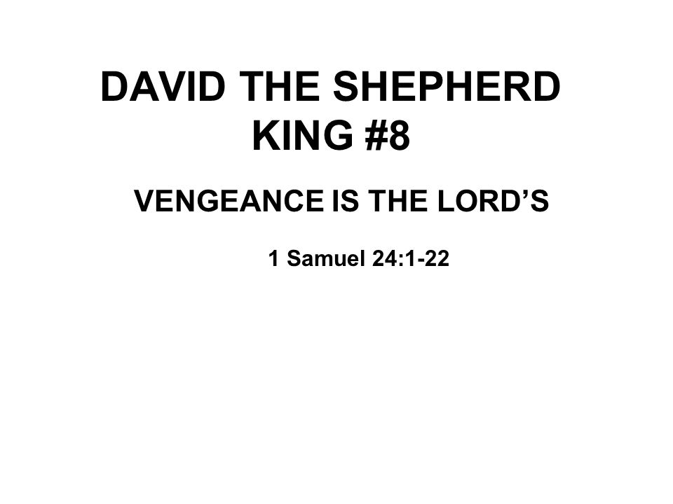 DAVID THE SHEPHERD KING #8 VENGEANCE IS THE LORD'S 1 Samuel 24:1-22