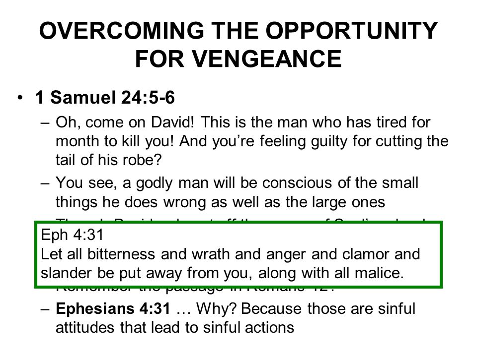 OVERCOMING THE OPPORTUNITY FOR VENGEANCE 1 Samuel 24:5-6 –Oh, come on David.