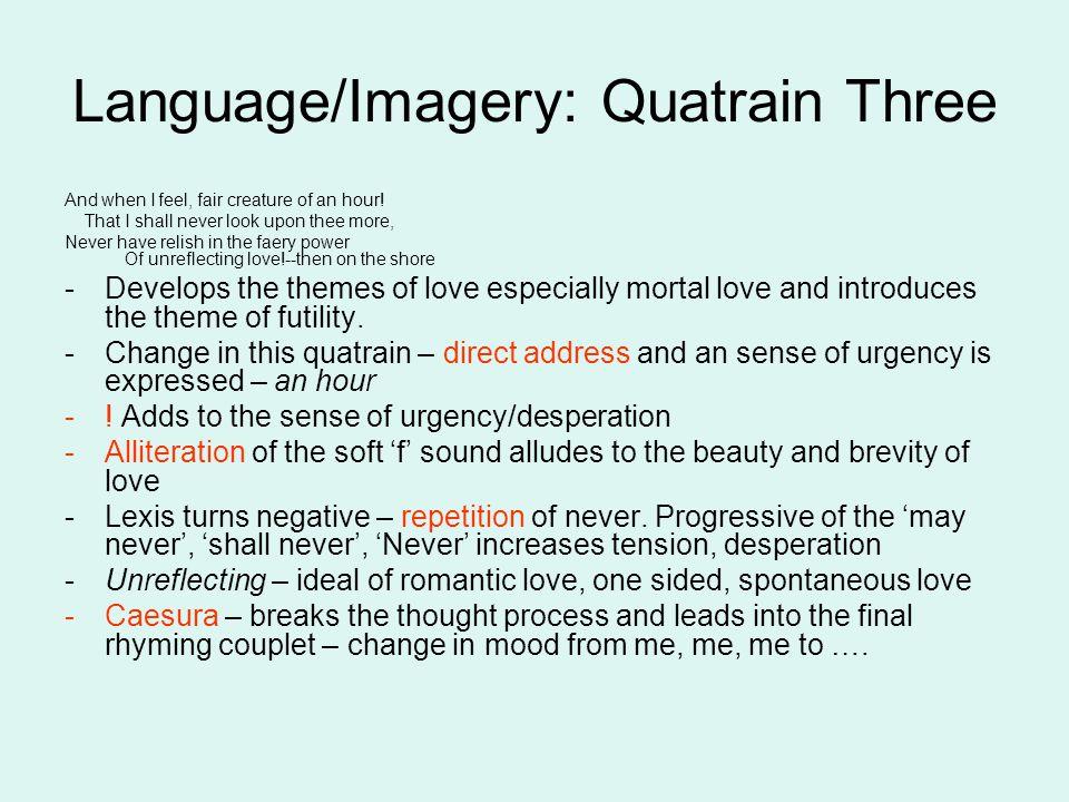 Language/Imagery: Quatrain Three And when I feel, fair creature of an hour.