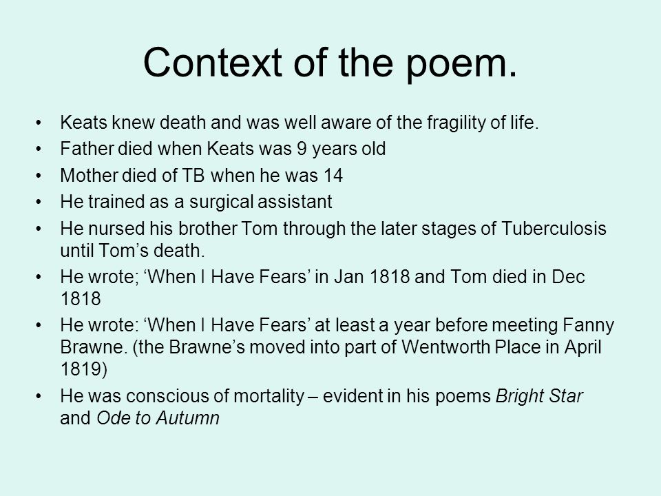 Context of the poem.Keats knew death and was well aware of the fragility of life.