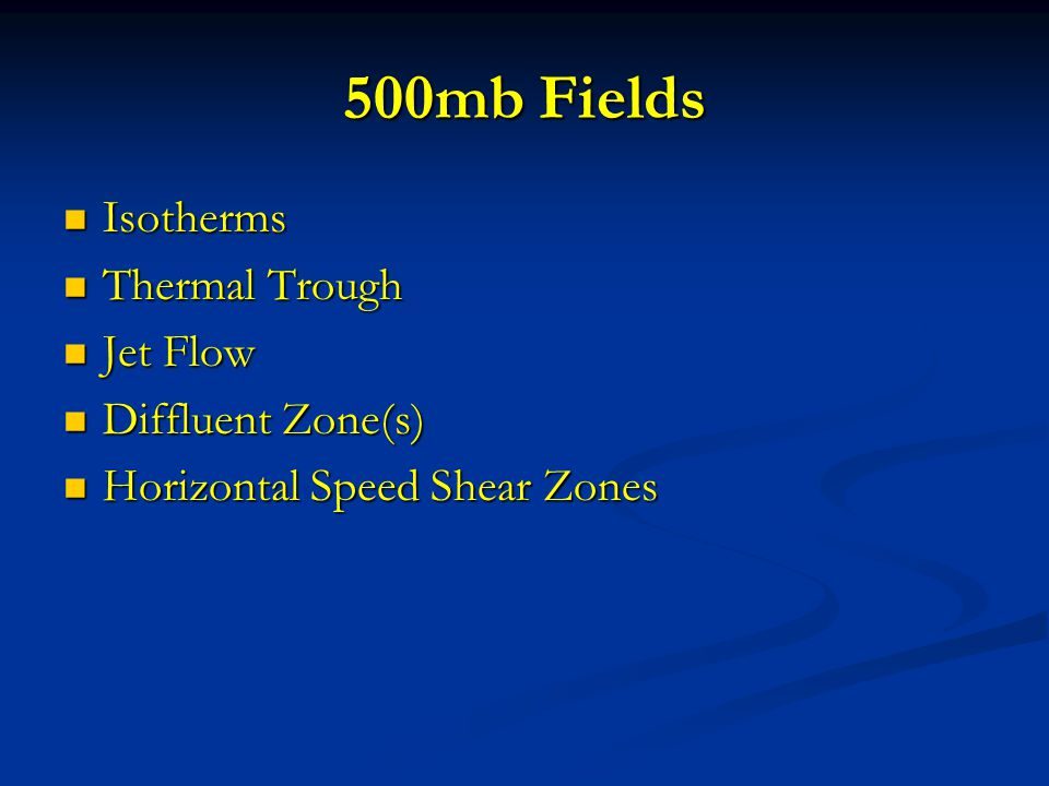 500mb Fields Isotherms Isotherms Thermal Trough Thermal Trough Jet Flow Jet Flow Diffluent Zone(s) Diffluent Zone(s) Horizontal Speed Shear Zones Horizontal Speed Shear Zones