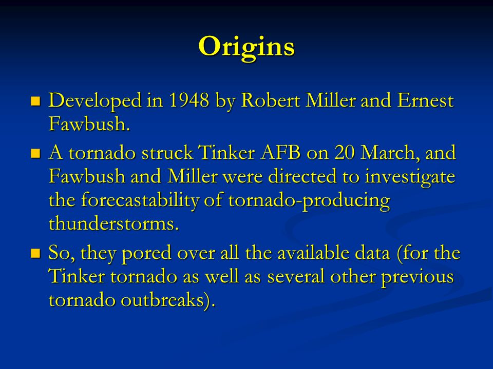 Origins Developed in 1948 by Robert Miller and Ernest Fawbush.