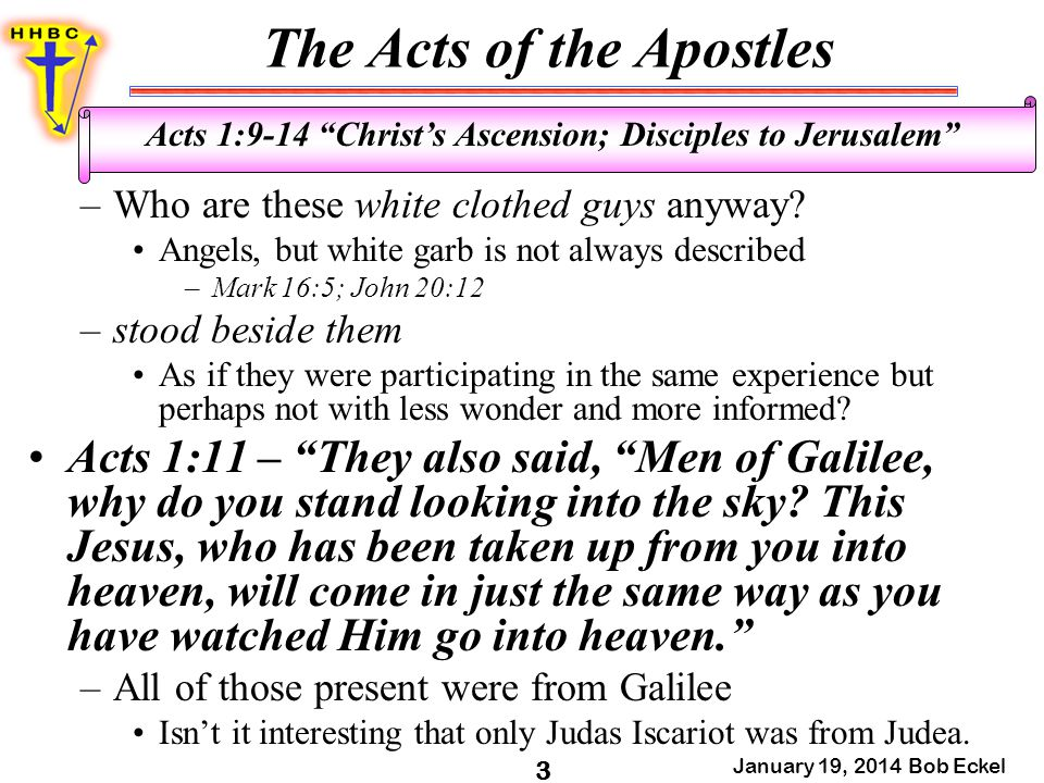 The Acts of the Apostles January 19, 2014 Bob Eckel 4 Acts 1:9-14 Christ's Ascension; Disciples to Jerusalem –How would you respond to their message.