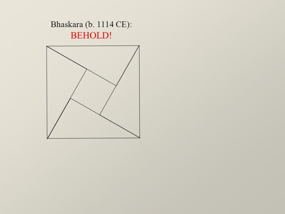 Bhaskara (b. 1114 CE): BEHOLD!