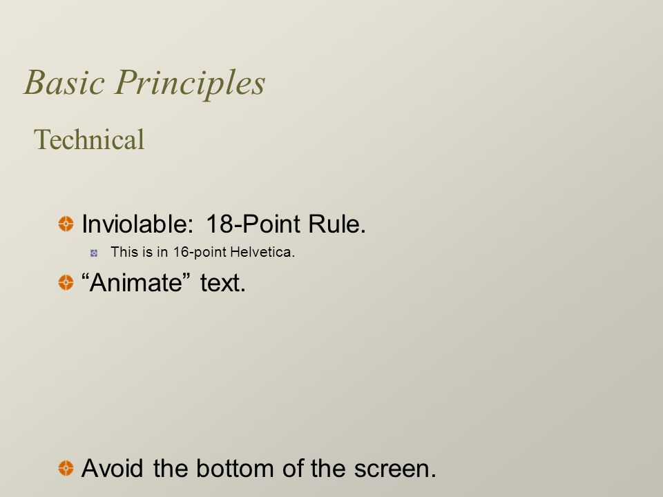 Basic Principles Inviolable: 18-Point Rule.This is in 16-point Helvetica.