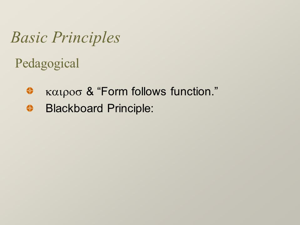 Basic Principles  & Form follows function. Blackboard Principle: Pedagogical