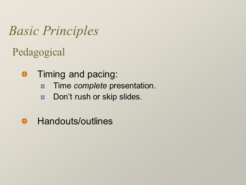 Basic Principles Timing and pacing: Time complete presentation.