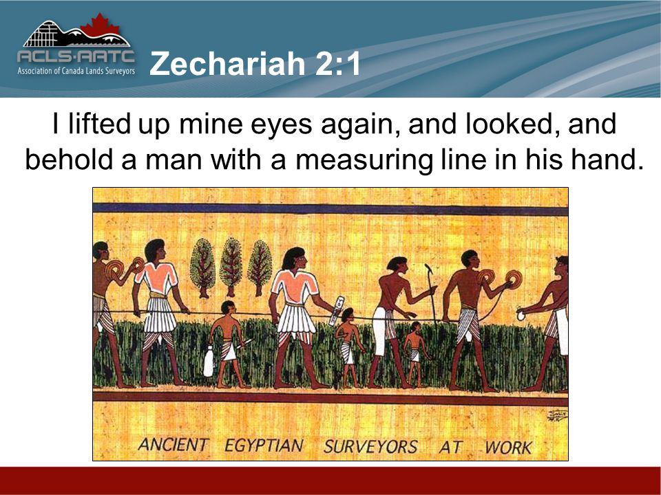I lifted up mine eyes again, and looked, and behold a man with a measuring line in his hand. Zechariah 2:1
