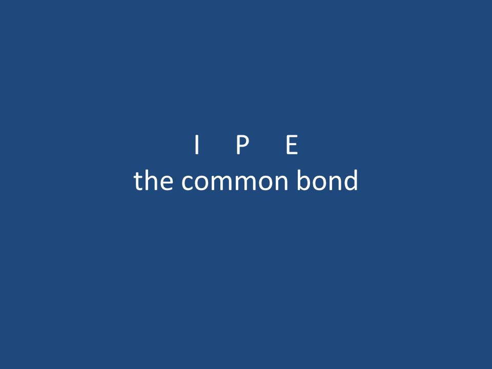 I P E the common bond