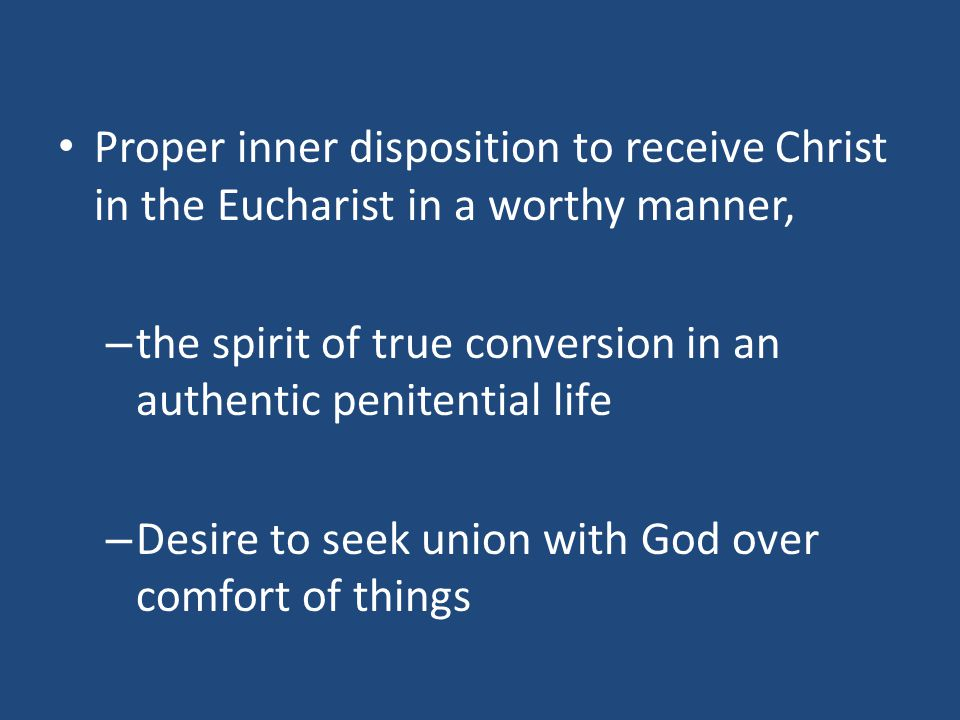 Proper inner disposition to receive Christ in the Eucharist in a worthy manner, – the spirit of true conversion in an authentic penitential life – Des