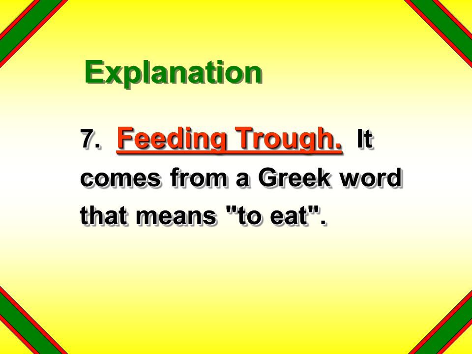 7. Feeding Trough. It comes from a Greek word that means