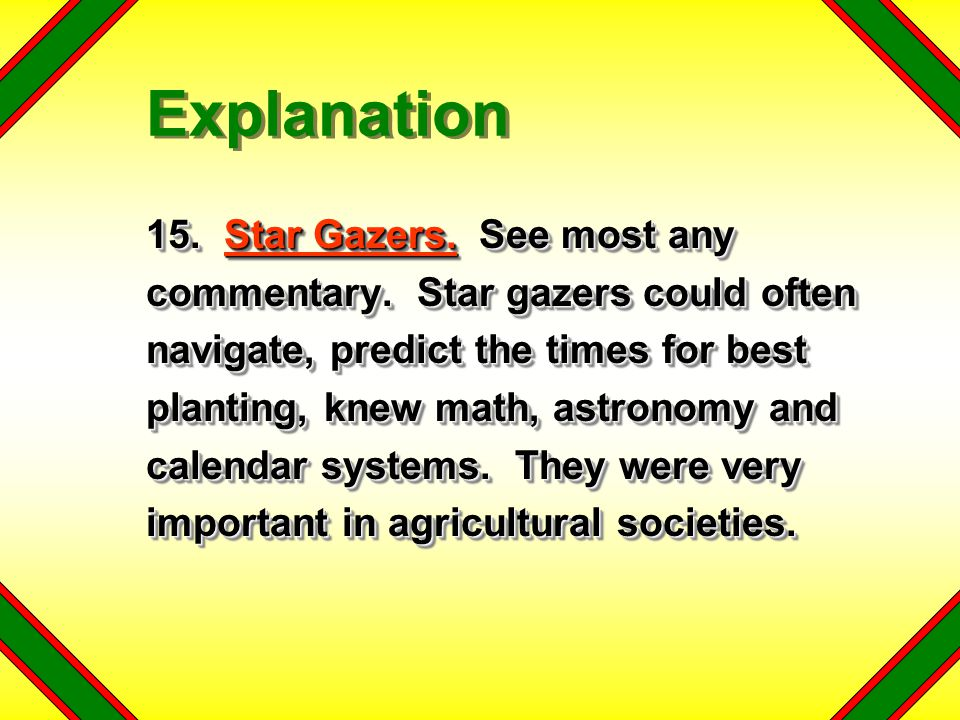 15. Star Gazers. See most any commentary. Star gazers could often navigate, predict the times for best planting, knew math, astronomy and calendar sys