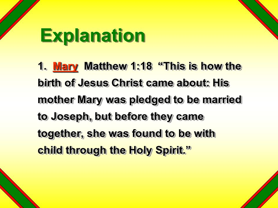 "1. Mary Matthew 1:18 ""This is how the birth of Jesus Christ came about: His mother Mary was pledged to be married to Joseph, but before they came toge"