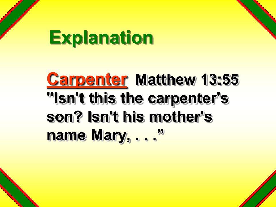 Carpenter Matthew 13:55 Isn t this the carpenter s son.