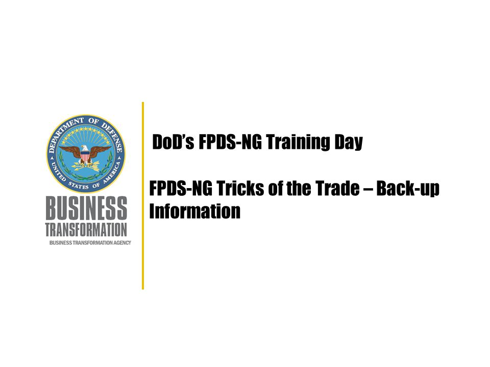 DoD's FPDS-NG Training Day FPDS-NG Tricks of the Trade – Back-up Information