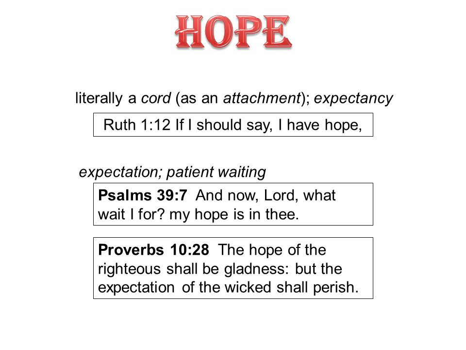 Ruth 1:12 If I should say, I have hope, literally a cord (as an attachment); expectancy Psalms 39:7 And now, Lord, what wait I for.