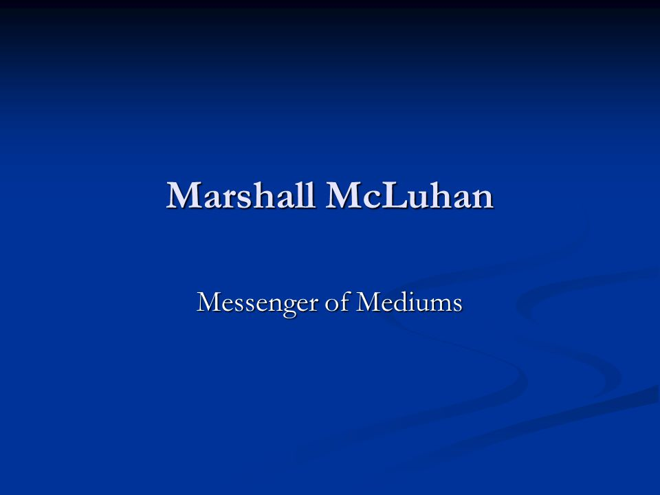 Marshall McLuhan Messenger of Mediums