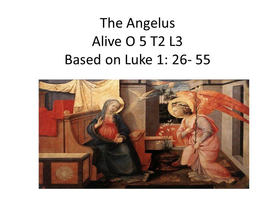 The Angelus Alive O 5 T2 L3 Based on Luke 1: 26- 55