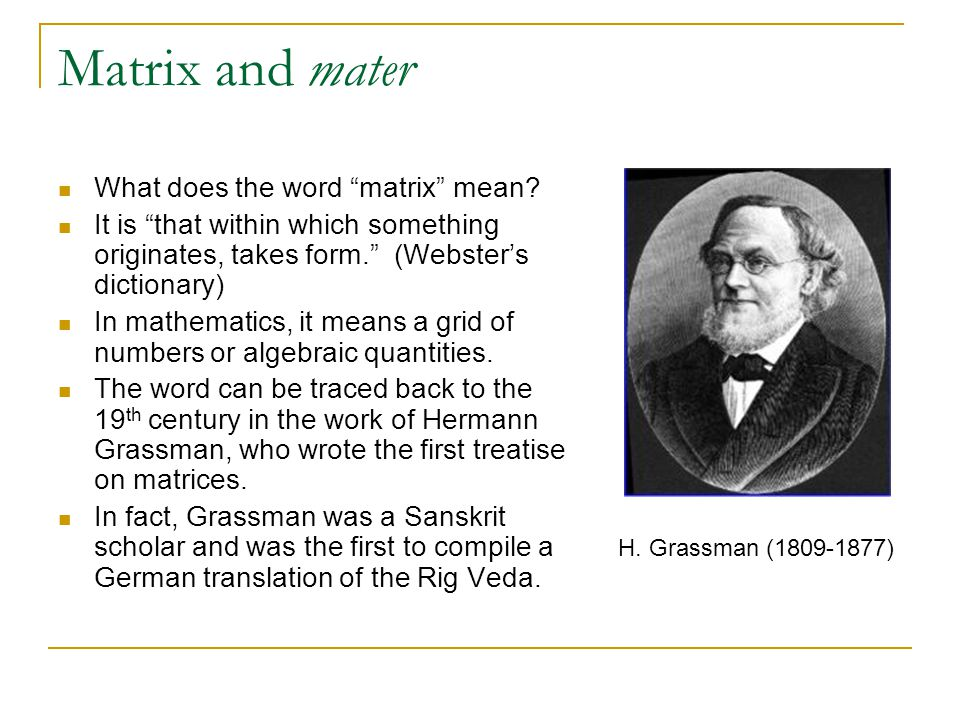"""Matrix and mater What does the word """"matrix"""" mean? It is """"that within which something originates, takes form."""" (Webster's dictionary) In mathematics,"""