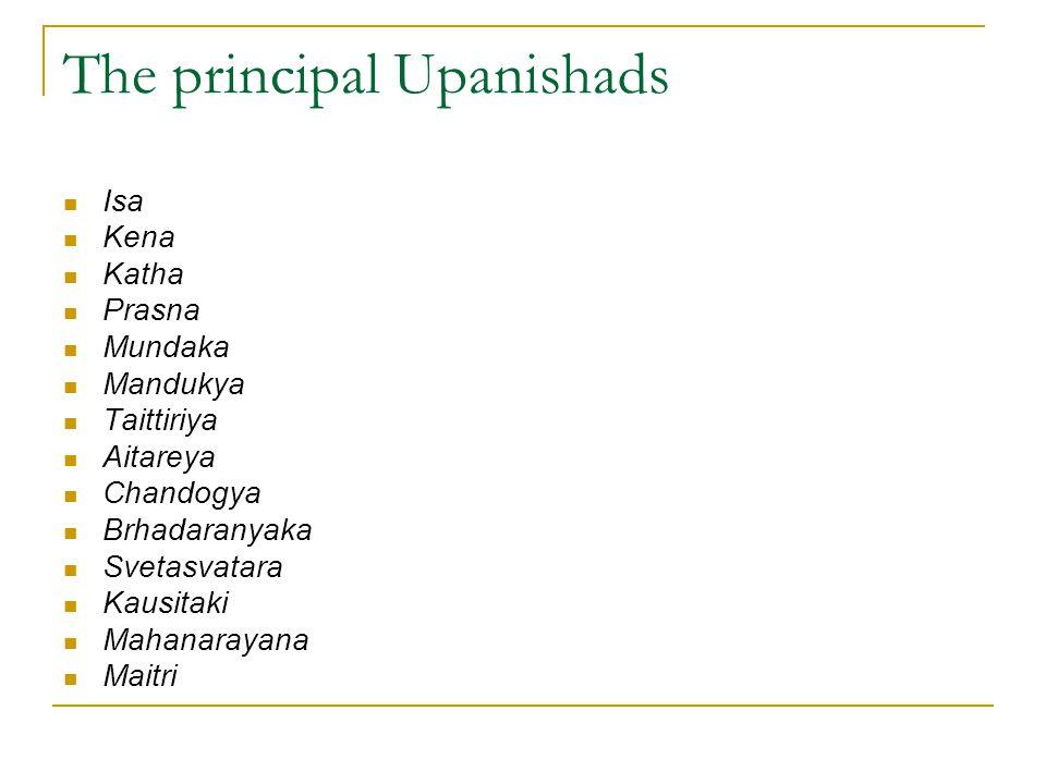 The principal Upanishads Isa Kena Katha Prasna Mundaka Mandukya Taittiriya Aitareya Chandogya Brhadaranyaka Svetasvatara Kausitaki Mahanarayana Maitri
