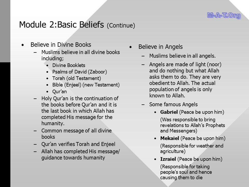Module 2:Basic Beliefs (Continue) Believe in Divine Books – –Muslims believe in all divine books including; Divine Booklets Psalms of David (Zaboor) T