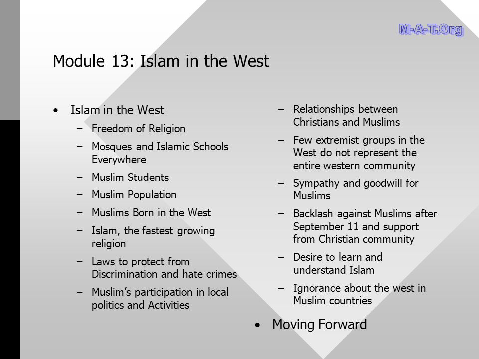 Module 13: Islam in the West Islam in the West – –Freedom of Religion – –Mosques and Islamic Schools Everywhere – –Muslim Students – –Muslim Populatio