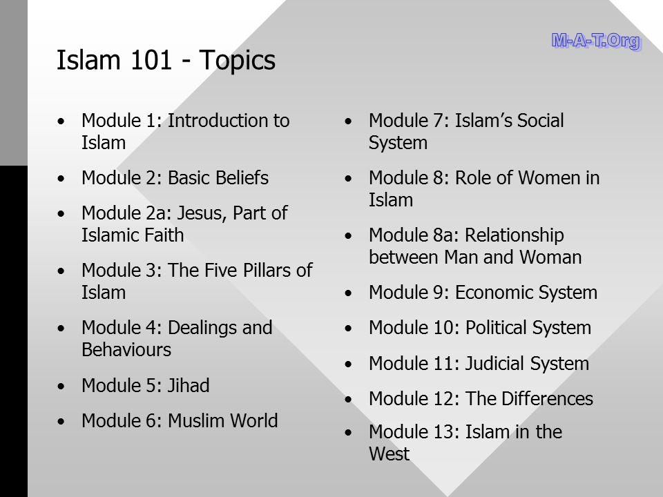 Islam 101 - Topics Module 1: Introduction to Islam Module 2: Basic Beliefs Module 2a: Jesus, Part of Islamic Faith Module 3: The Five Pillars of Islam