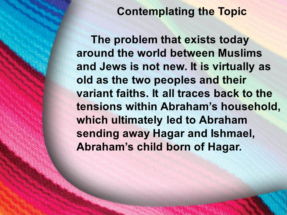 I. The Little Maid's Background Contemplating the Topic The problem that exists today around the world between Muslims and Jews is not new. It is virt