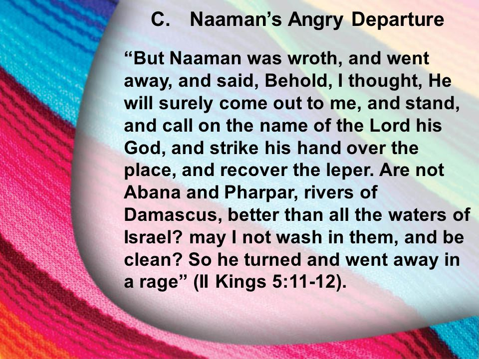 """C. Naaman's Angry Departure """"But Naaman was wroth, and went away, and said, Behold, I thought, He will surely come out to me, and stand, and call on t"""