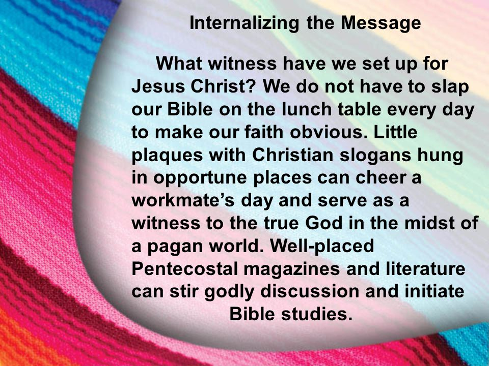 I. The Little Maid's Background Internalizing the Message What witness have we set up for Jesus Christ? We do not have to slap our Bible on the lunch