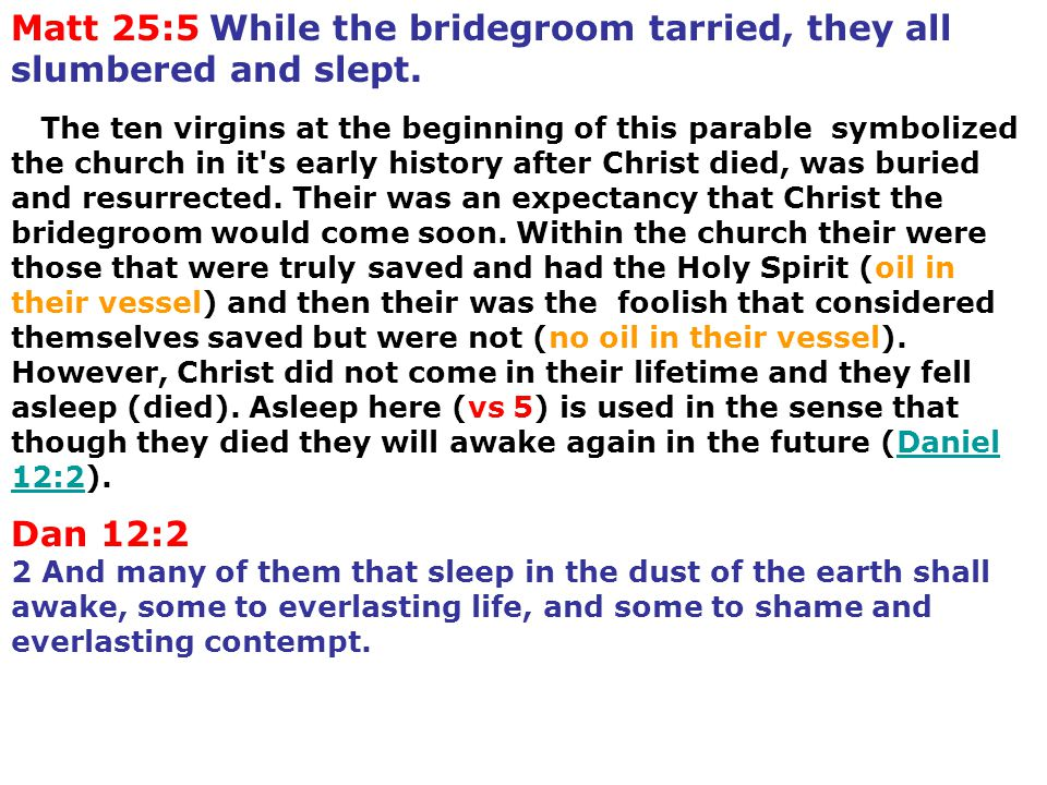 Matt 25:5 While the bridegroom tarried, they all slumbered and slept. The ten virgins at the beginning of this parable symbolized the church in it's e