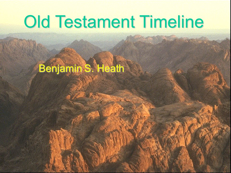 Old Testament Timeline Benjamin S. Heath