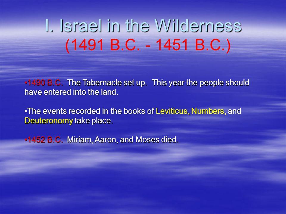 I. Israel in the Wilderness (1491 B.C. - 1451 B.C.) 1490 B.C.