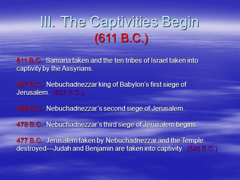 III. The Captivities Begin (611 B.C.) 611 B.C.