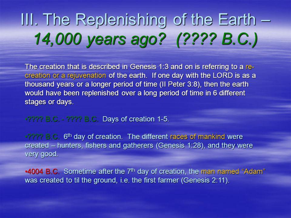 III. The Replenishing of the Earth – 14,000 years ago.