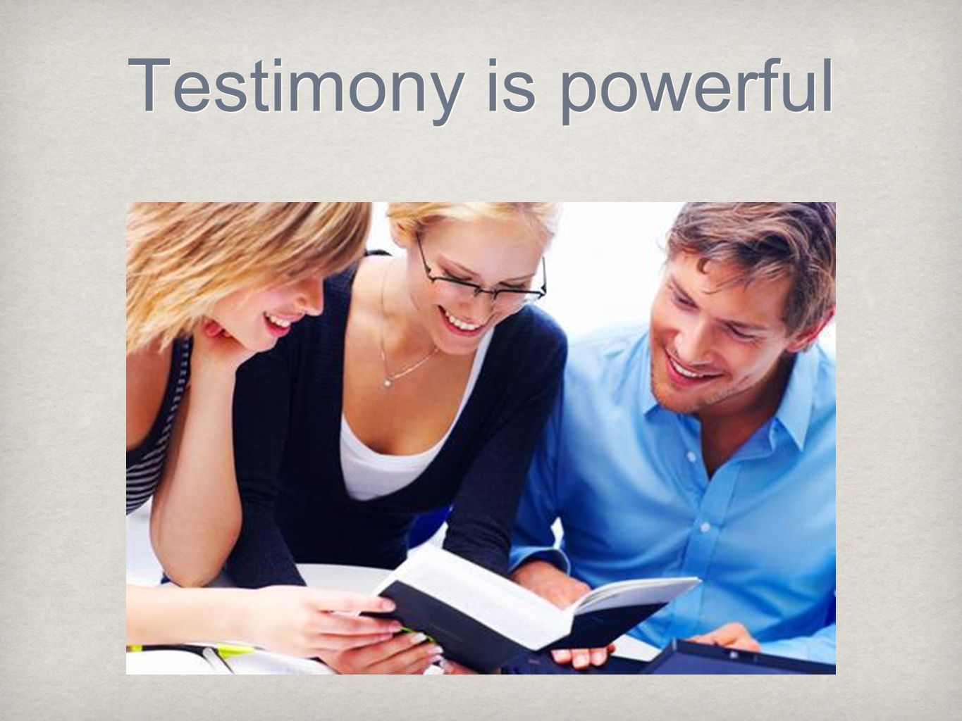 Testimony is powerful