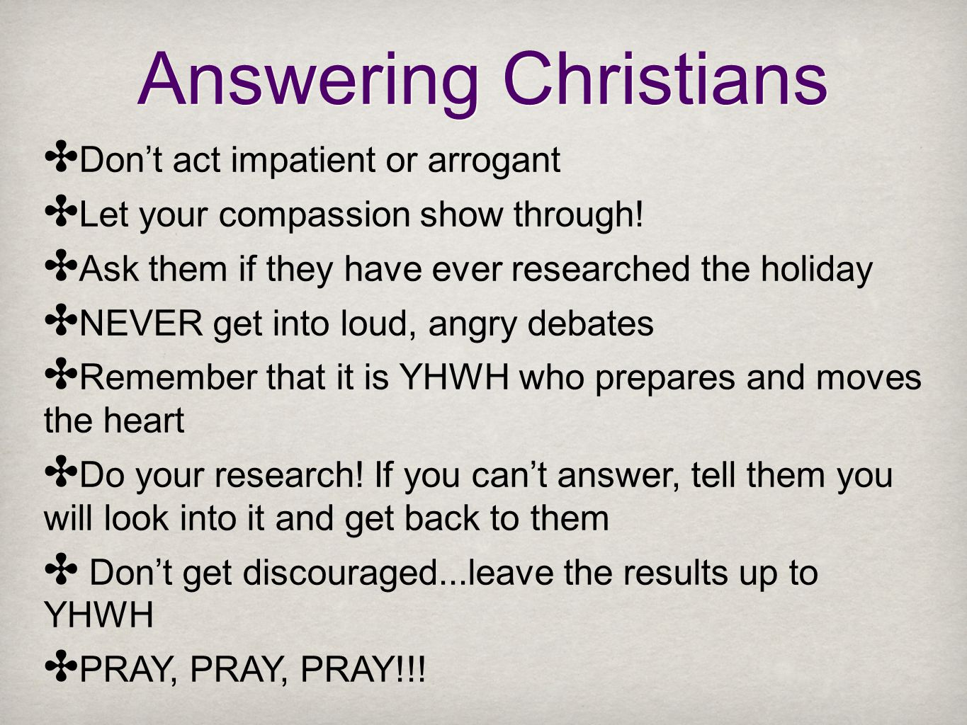 Answering Christians ✤ Don't act impatient or arrogant ✤ Let your compassion show through.