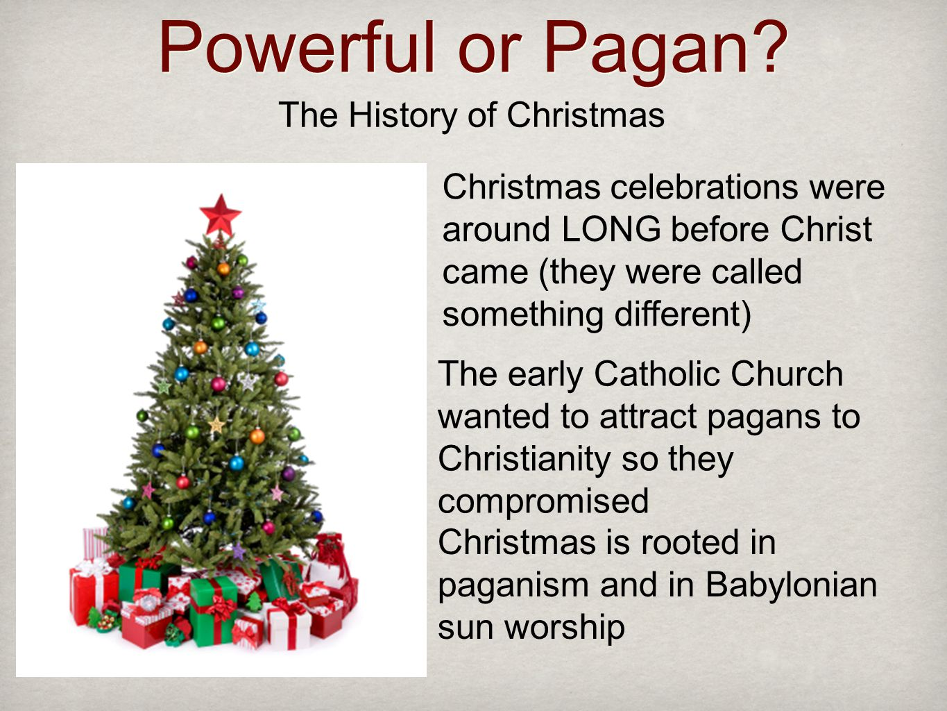 Powerful or Pagan.