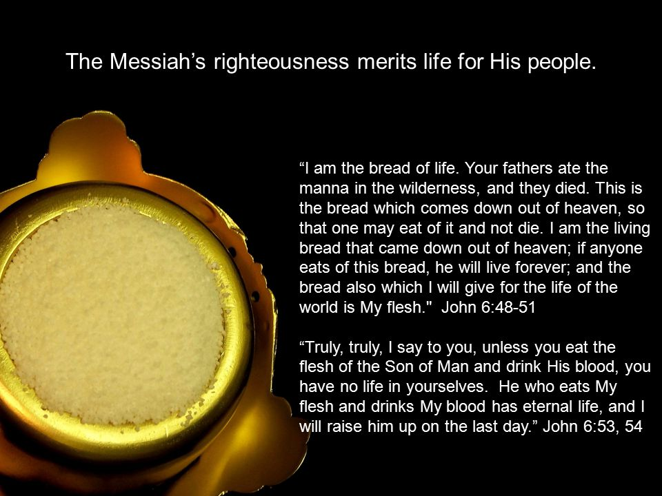 The Messiah's righteousness merits life for His people.