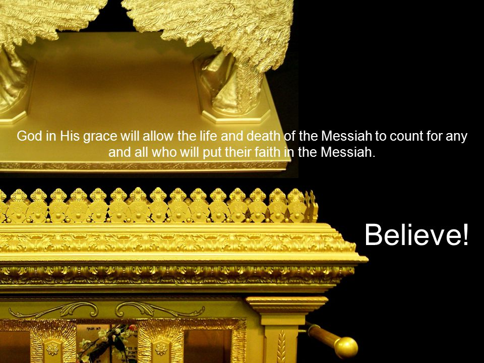 God in His grace will allow the life and death of the Messiah to count for any and all who will put their faith in the Messiah.