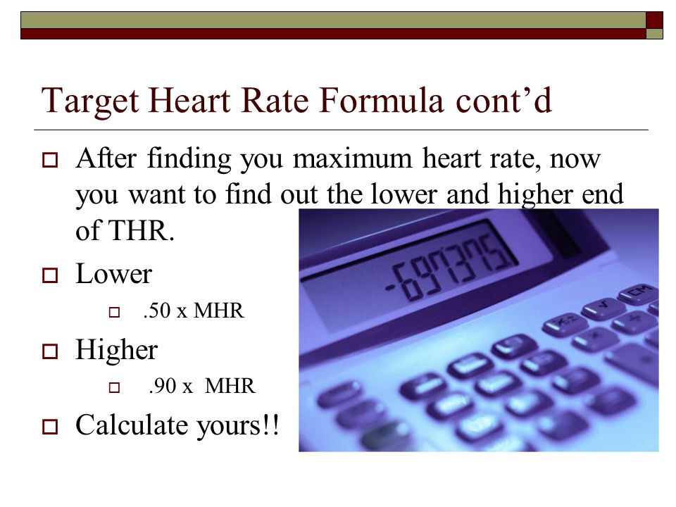 Karvonen Formula Step III (HRR x 70%) + RHR = Training Heart Rate at 70% of MHR (105 x 0.70) + 65 = 139 bpm Your Turn (THR Lab)