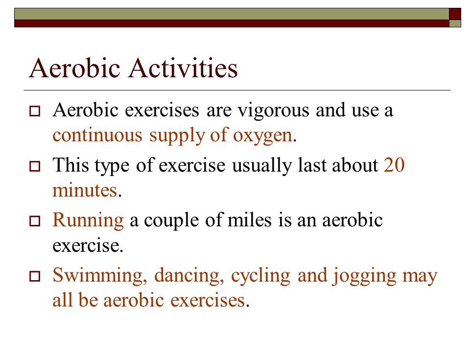 Getting Motivated?  There are two types of exercising that you can do when doing activities. Aerobic – with Oxygen Anaerobic – without Oxygen  In ei