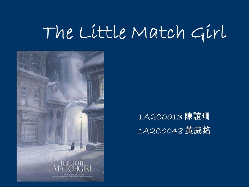 The Little Match Girl 1A2C0013 陳誼珊 1A2C0048 黃威銘