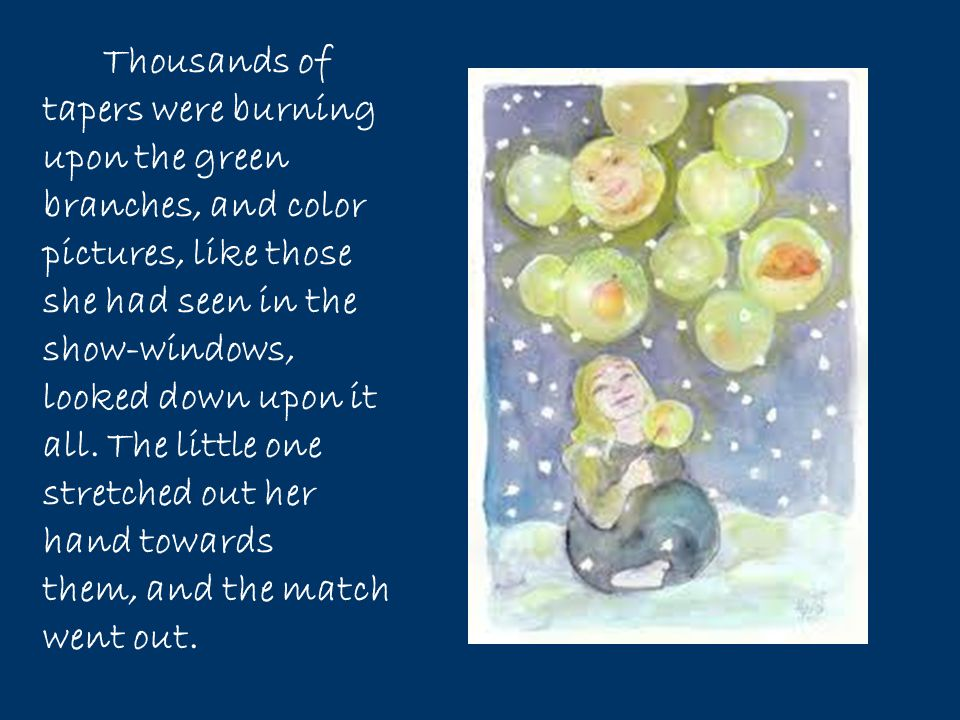 Thousands of tapers were burning upon the green branches, and color pictures, like those she had seen in the show-windows, looked down upon it all.