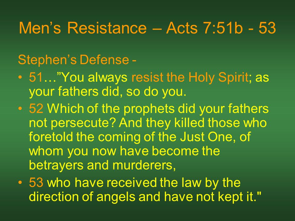Men's Resistance – Acts 7:51b - 53 Stephen's Defense - 51… You always resist the Holy Spirit; as your fathers did, so do you.