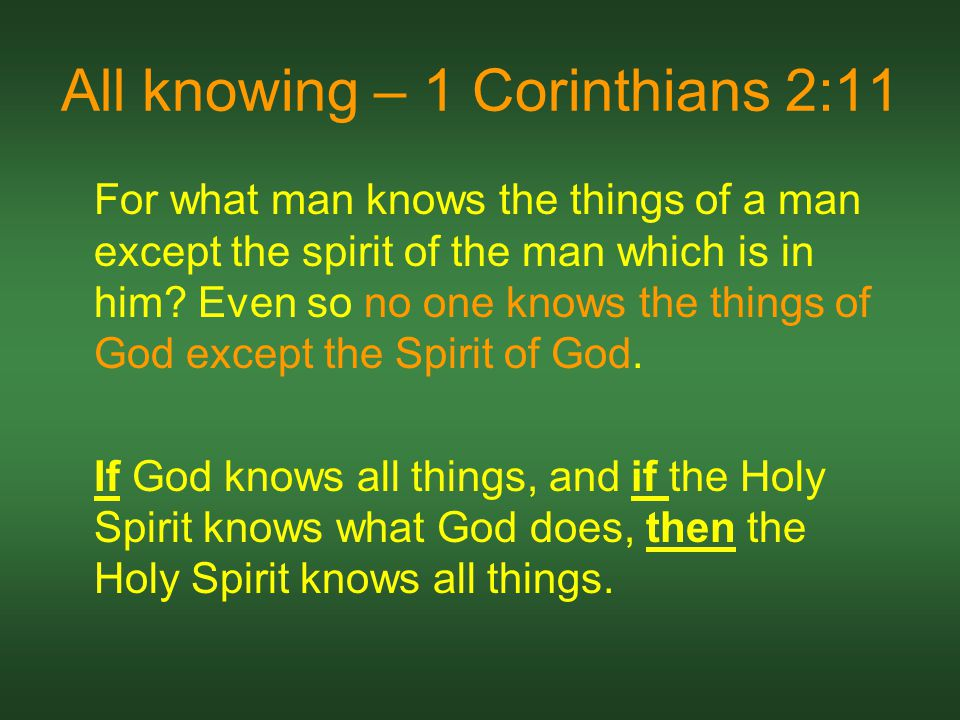 All knowing – 1 Corinthians 2:11 For what man knows the things of a man except the spirit of the man which is in him.