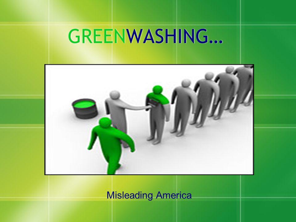 GREENWASHING… Misleading America